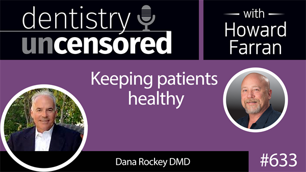 Dentistry Uncensored Interview: Keeping patients healthy with Dana Rockey DMD