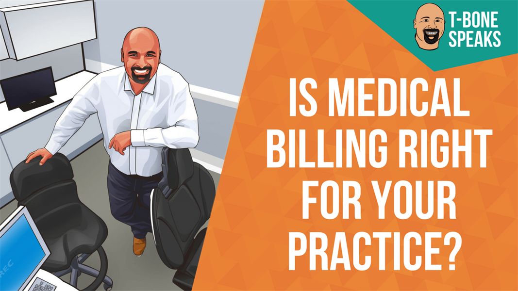 T-Bone Speaks: Is Medical Billing Right For Your Practice?