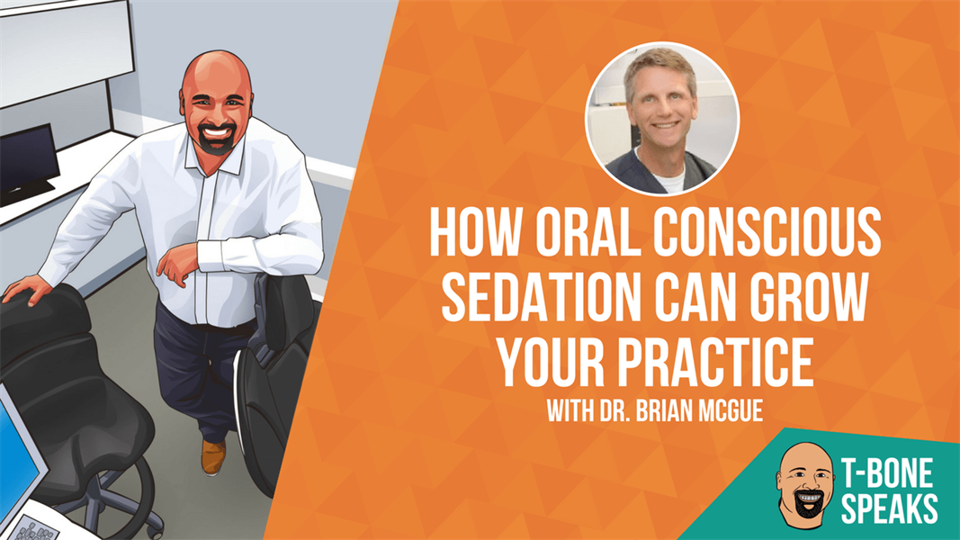 T-Bone Speaks: How Oral Conscious Sedation Can Grow Your Practice With Dr. Brian McGue