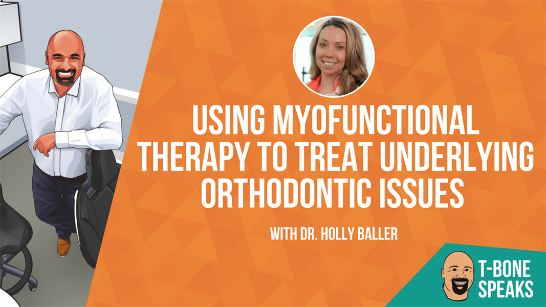 T-Bone Speaks: Using Myofunctional Therapy to Treat Underlying Orthodontic Issues with Dr. Holly Baller