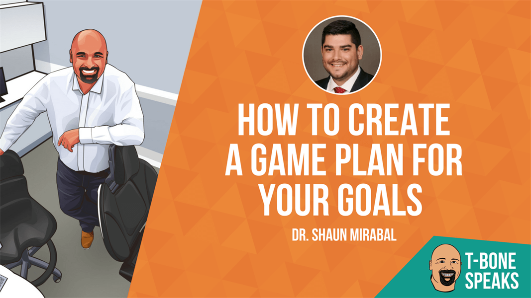 T-Bone Speaks: How To Create A Game Plan For Your Goals With Dr. Shaun Mirabal