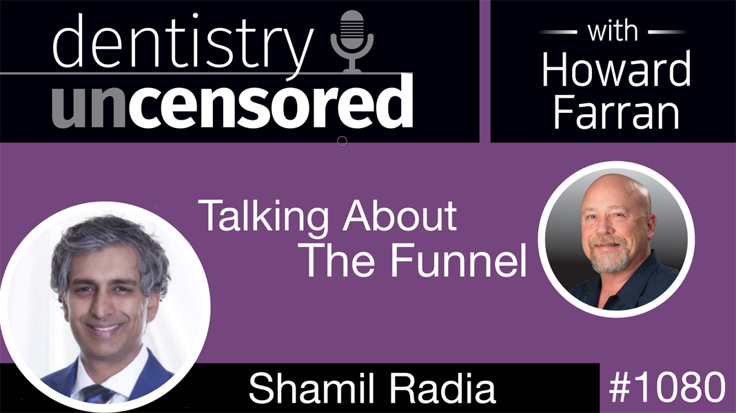 1080 Talking About The Funnel with Shamil Radia: Dentistry Uncensored with Howard Farran