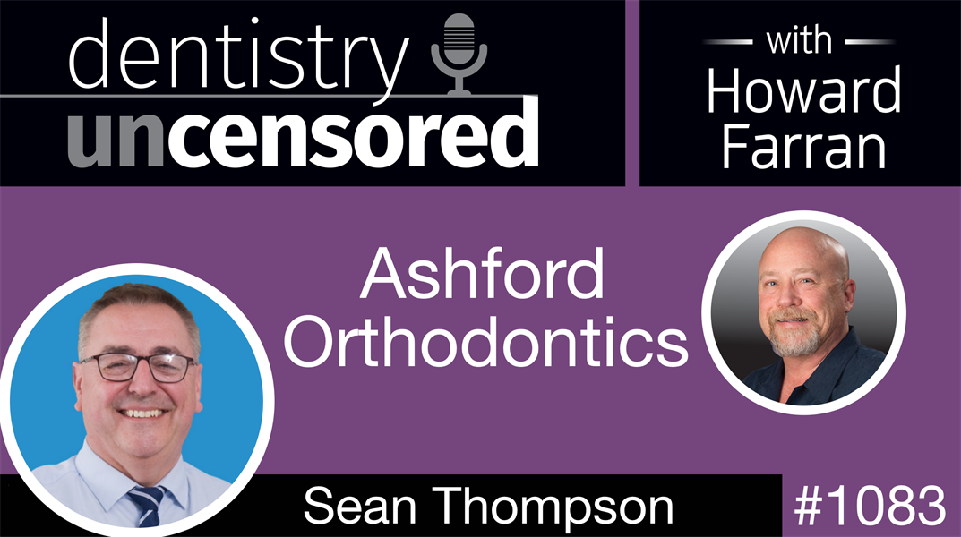 1083 Ashford Orthodontics with Sean Thompson: Dentistry Uncensored with Howard Farran