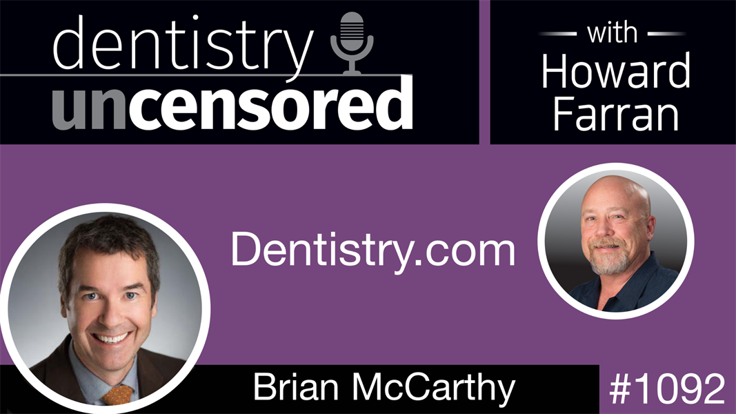 1092 Dentistry.com with Brian McCarthy: Dentistry Uncensored with Howard Farran