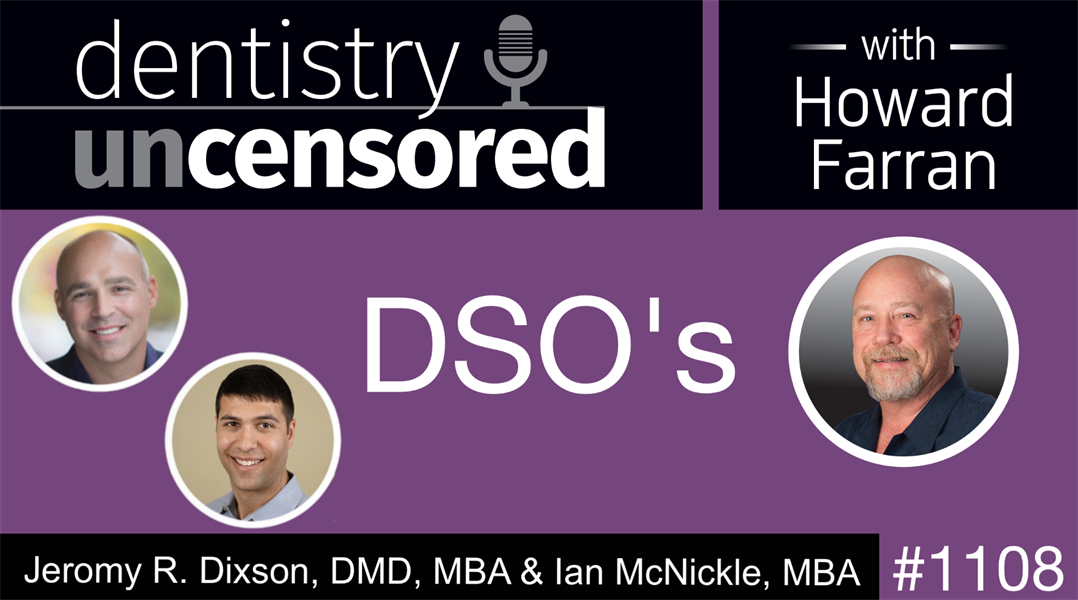 1108 DSO's with Jeromy R  Dixson, DMD, MBA and Ian McNickle, MBA: Dentistry Uncensored with Howard Farran