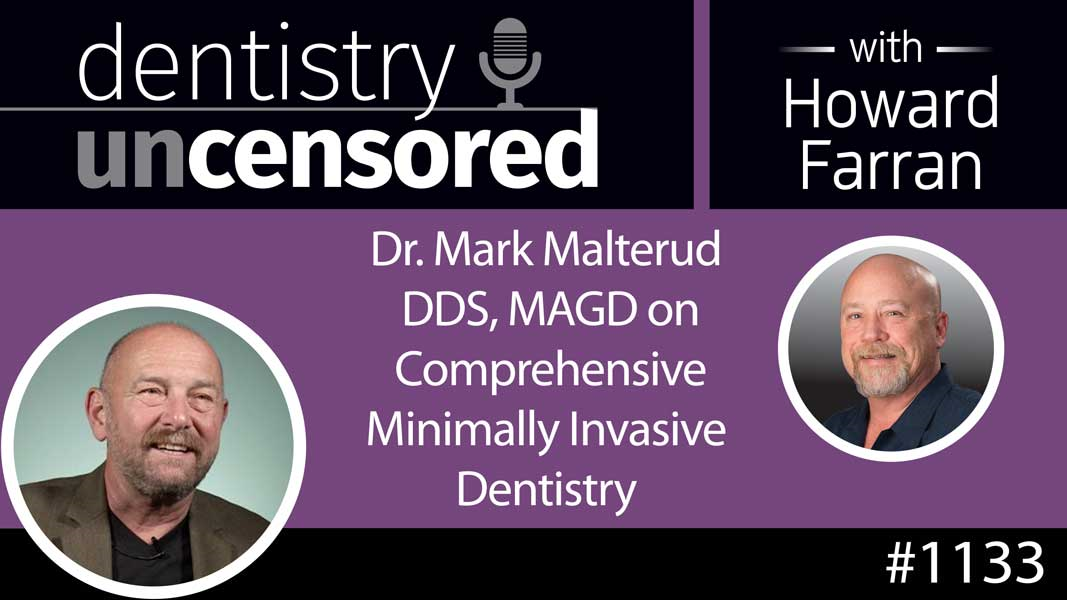 1133 Dr. Mark Malterud DDS, MAGD on Comprehensive Minimally Invasive Dentistry : Dentistry Uncensored with Howard Farran