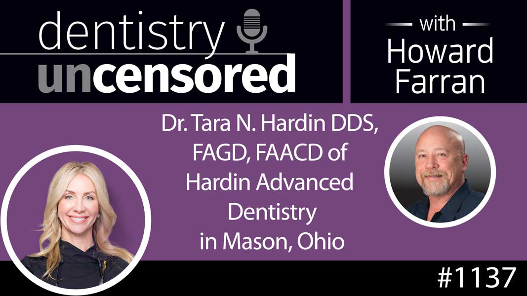 1137 Dr. Tara N. Hardin DDS, FAGD, FAACD of Hardin Advanced Dentistry in Mason, Ohio : Dentistry Uncensored with Howard Farran