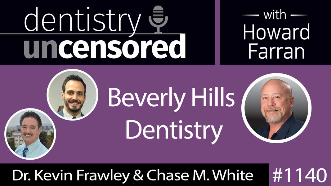 1140 Dr. Kevin Frawley DDS, Founder of Beverly Hills Dentistry and Surgical Esthetics and Chase M. White Surgical, VP & Managing Partner : Dentistry Uncensored with Howard Farran