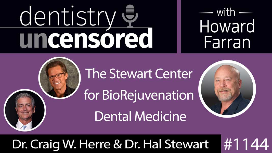 1144 Craig W. Herre DDS, FACD & Hal Stewart DDS, FACD of The Stewart Center for BioRejuvenation Dental Medicine : Dentistry Uncensored with Howard Farran