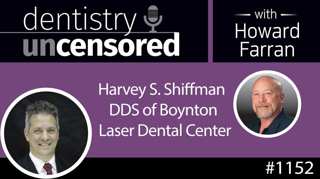 1152 Harvey S. Shiffman DDS of Boynton Laser Dental Center : Dentistry Uncensored with Howard Farran