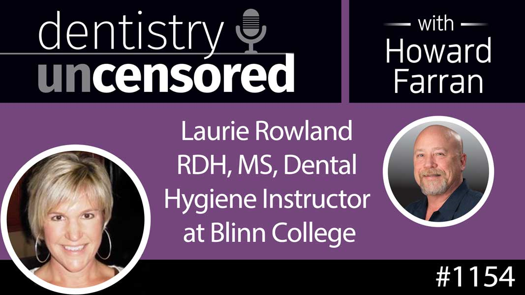 1154 Laurie Rowland RDH, MS, Dental Hygiene Instructor at Blinn College : Dentistry Uncensored with Howard Farran