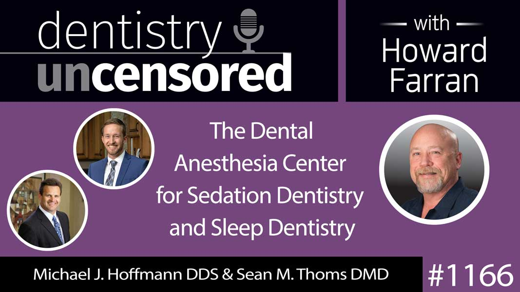 1166 Michael J. Hoffmann DDS & Sean M. Thoms DMD of The Dental Anesthesia Center for Sedation Dentistry and Sleep Dentistry : Dentistry Uncensored with Howard Farran