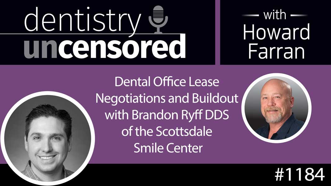 1184 Dental Office Lease Negotiations and Buildout with Brandon Ryff DDS of the Scottsdale Smile Center : Dentistry Uncensored with Howard Farran