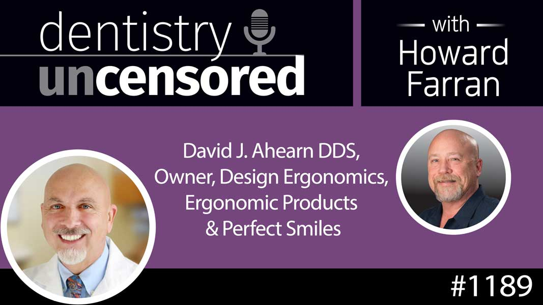 1189 David J. Ahearn DDS, Owner, Design Ergonomics, Ergonomic Products & Perfect Smiles : Dentistry Uncensored with Howard Farran