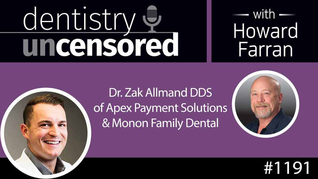1191 Dr. Zak Allmand DDS of Apex Payment Solutions & Monon Family Dental : Dentistry Uncensored with Howard Farran