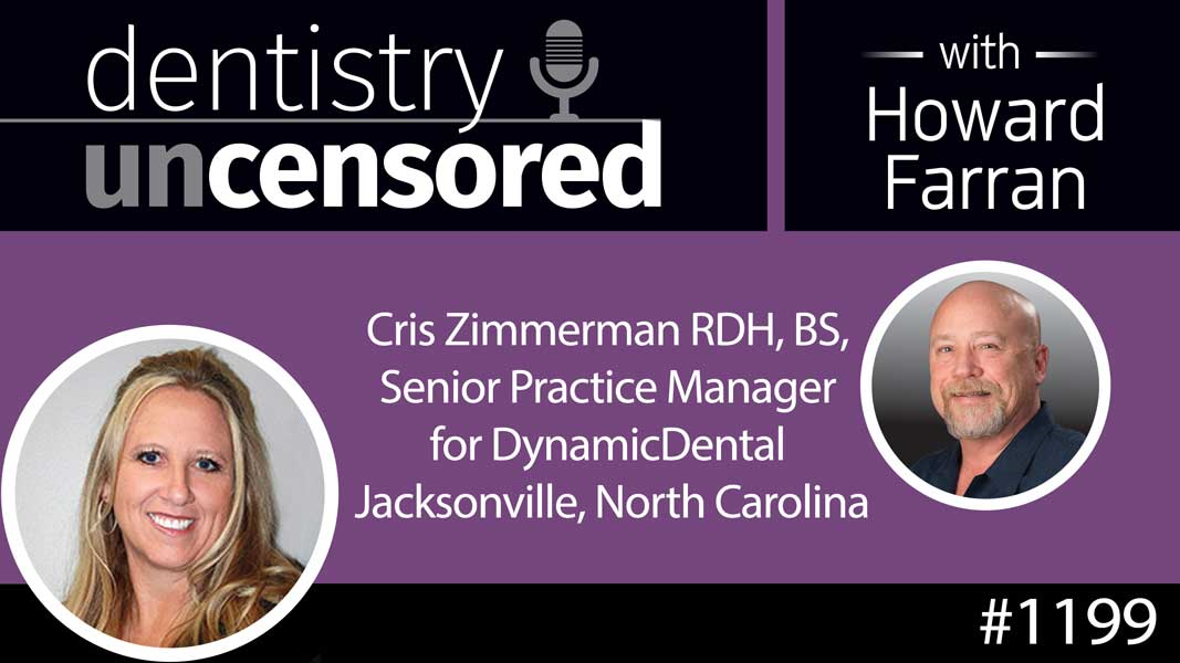 1199 Cris Zimmerman RDH, BS, Senior Practice Manager for DynamicDental Jacksonville, North Carolina : Dentistry Uncensored with Howard Farran