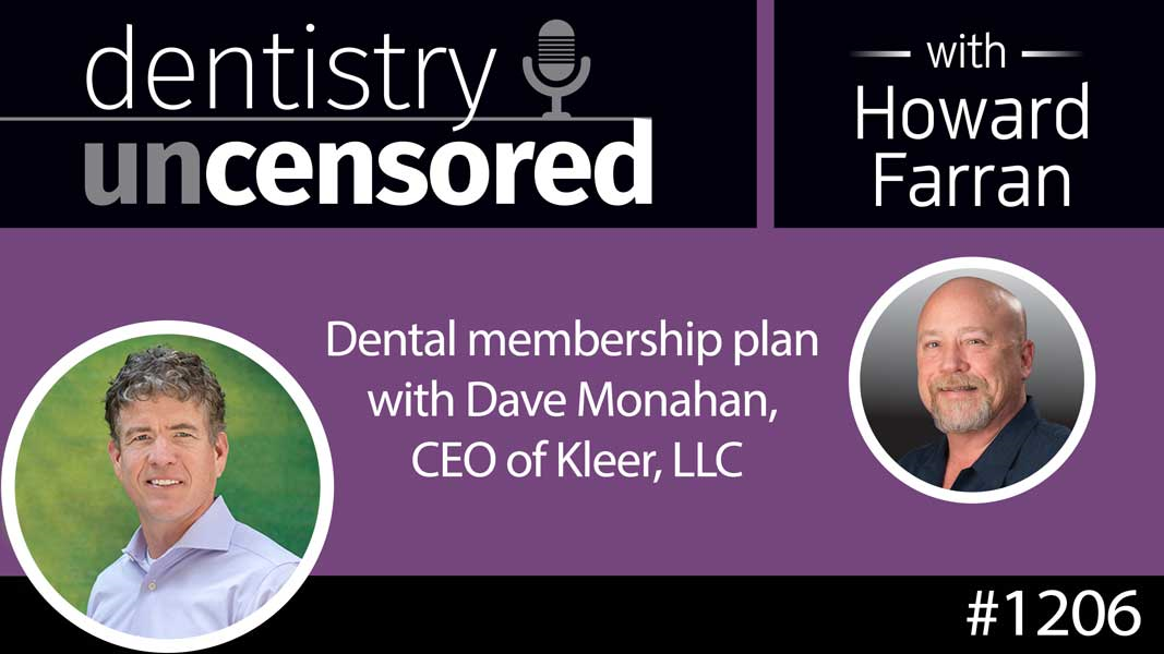 1206 Dental membership plan with Dave Monahan, CEO of Kleer, LLC : Dentistry Uncensored with Howard Farran