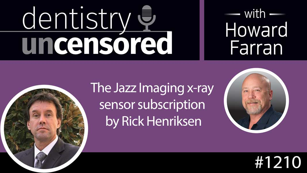 1210 The Jazz Imaging x-ray sensor subscription by Rick Henriksen : Dentistry Uncensored with Howard Farran