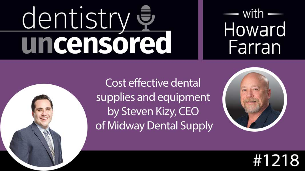 1218 Cost effective dental supplies and equipment by Steven Kizy, CEO of Midway Dental Supply : Dentistry Uncensored with Howard Farran