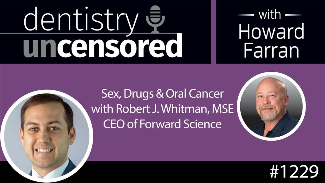 1229 Sex, Drugs & Oral Cancer with Robert J. Whitman, MSE : Dentistry Uncensored with Howard Farran