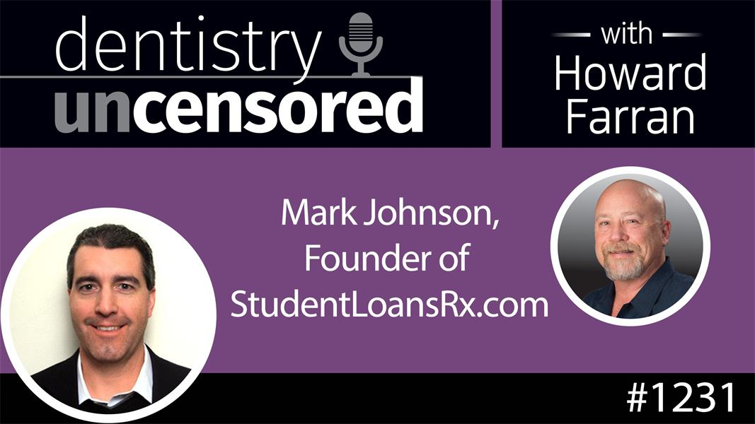1231 Mark Johnson, Founder of StudentLoansRx.com : Dentistry Uncensored with Howard Farran