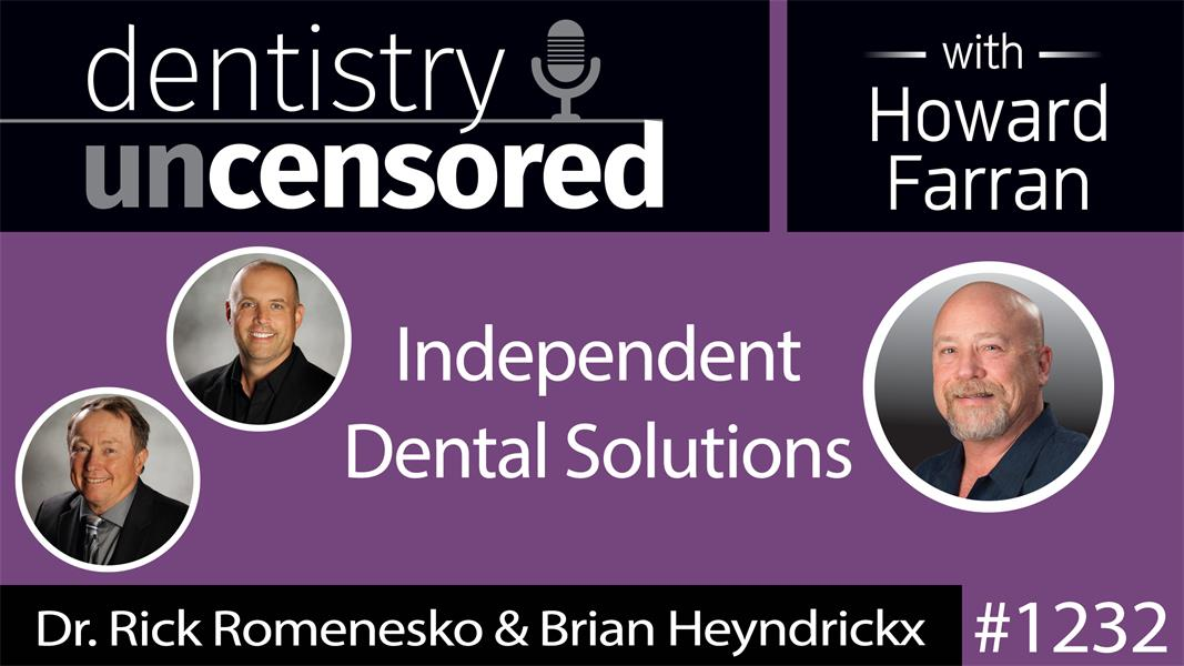 1232 Dr. Rick Romenesko & Brian Heyndrickx of Independent Dental Solutions : Dentistry Uncensored with Howard Farran