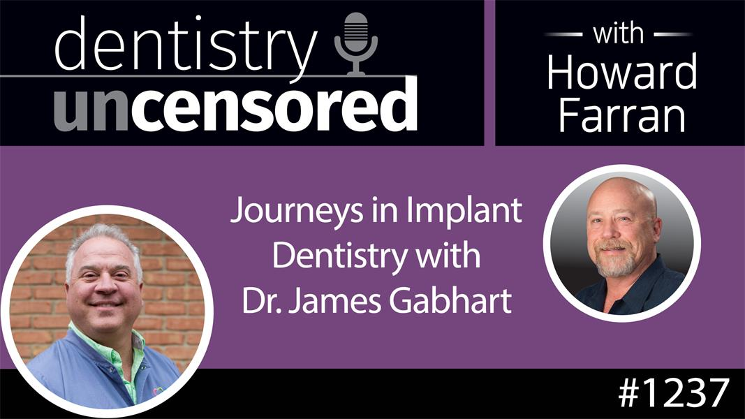 1237 Journeys in Implant Dentistry with Dr. James Gabhart : Dentistry Uncensored with Howard Farran