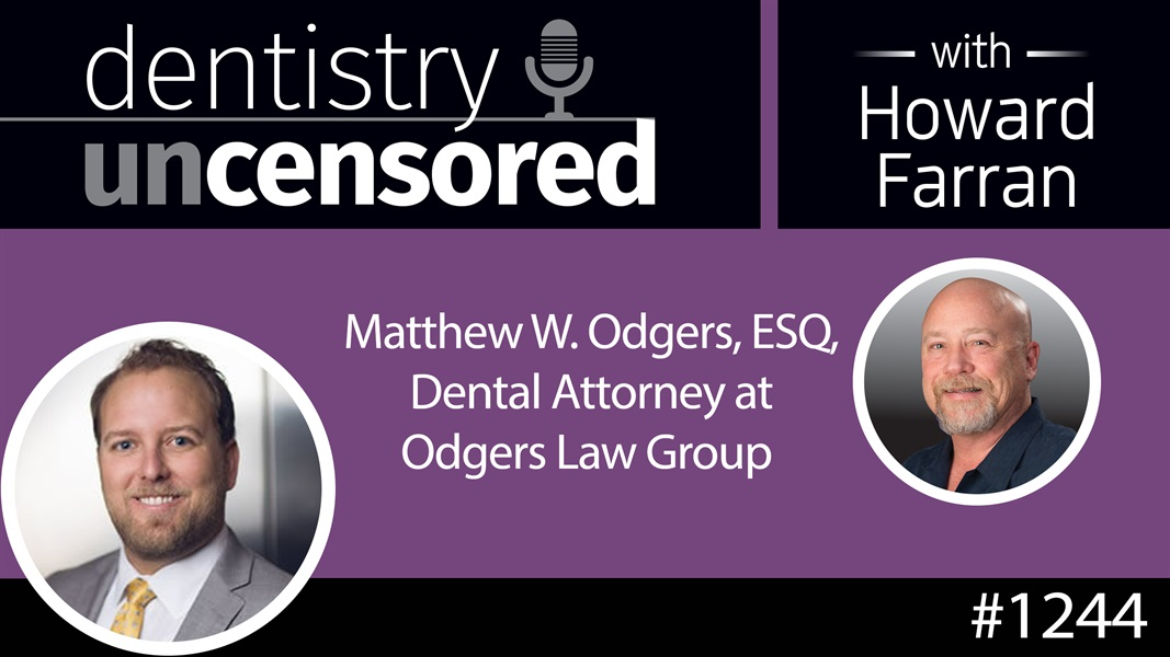 1244 Matthew W. Odgers, ESQ, Dental Attorney at Odgers Law Group : Dentistry Uncensored with Howard Farran