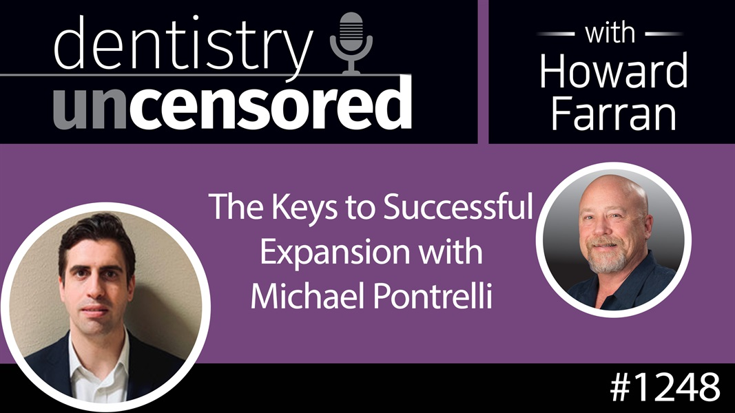 1248 The Keys to Successful Expansion with Michael Pontrelli : Dentistry Uncensored with Howard Farran