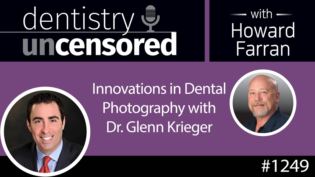 1249 Innovations in Dental Photography with Dr. Glenn Krieger : Dentistry Uncensored with Howard Farran