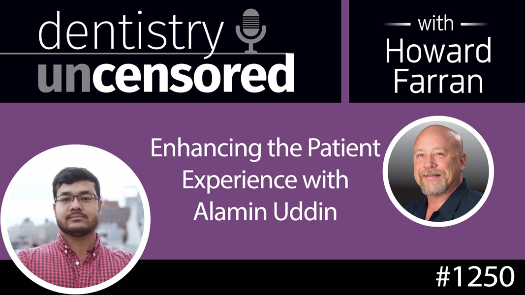 1250 Enhancing the Patient Experience with Alamin Uddin : Dentistry Uncensored with Howard Farran