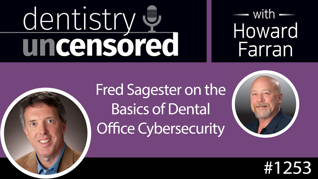 1253 Fred Sagester on the Basics of Dental Office Cybersecurity : Dentistry Uncensored with Howard Farran