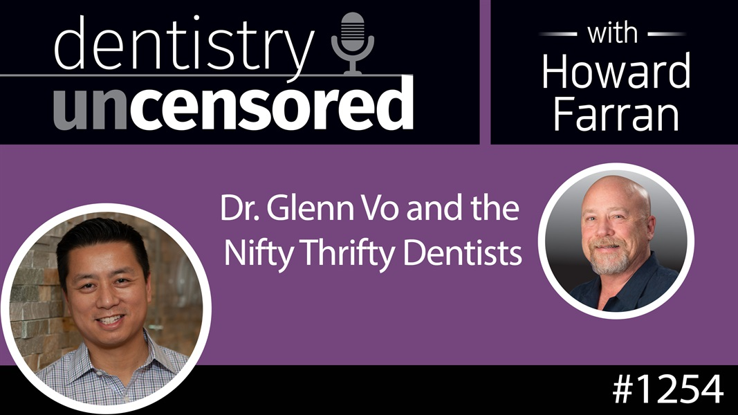 1254 Dr. Glenn Vo and the Nifty Thrifty Dentists : Dentistry Uncensored with Howard Farran