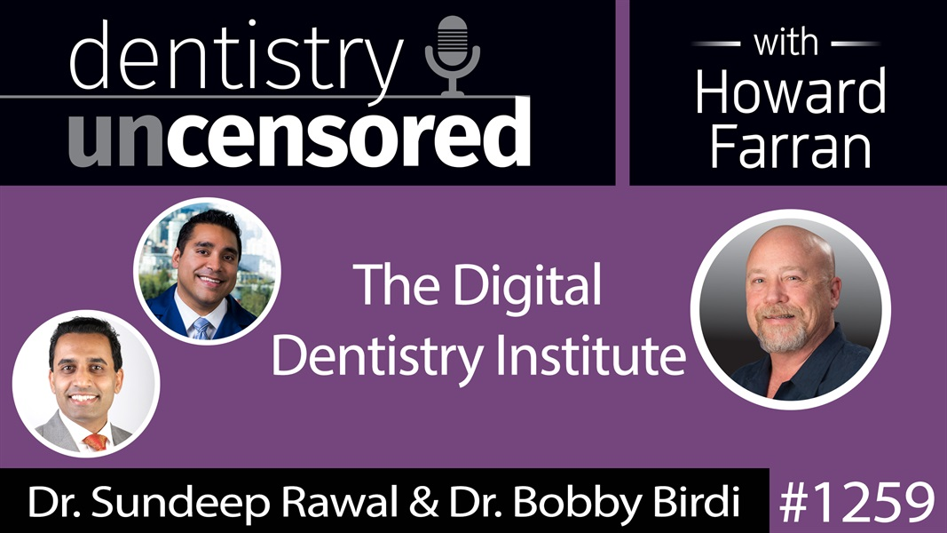 1259 The Digital Dentistry Institute : Dentistry Uncensored with Howard Farran