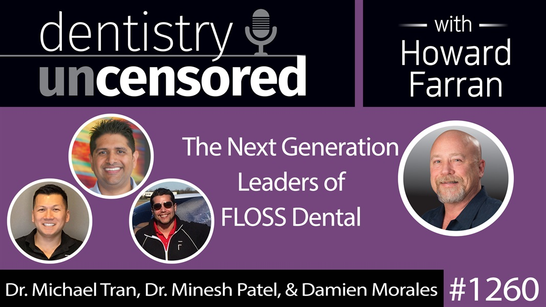 1260 The Next Generation Leaders of FLOSS Dental : Dentistry Uncensored with Howard Farran