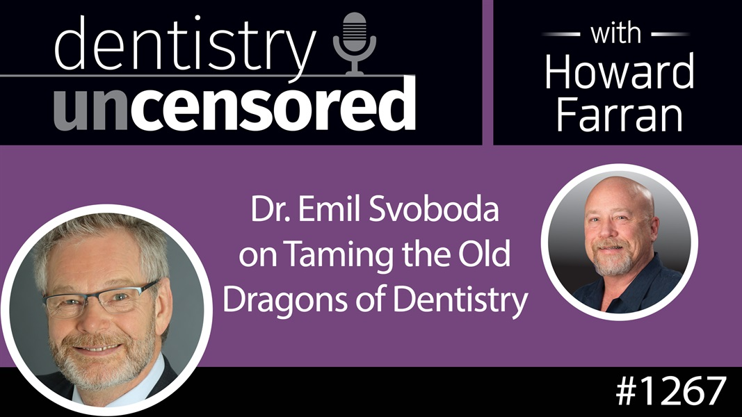 1267 Dr. Emil Svoboda on Taming the Old Dragons of Dentistry : Dentistry Uncensored with Howard Farran