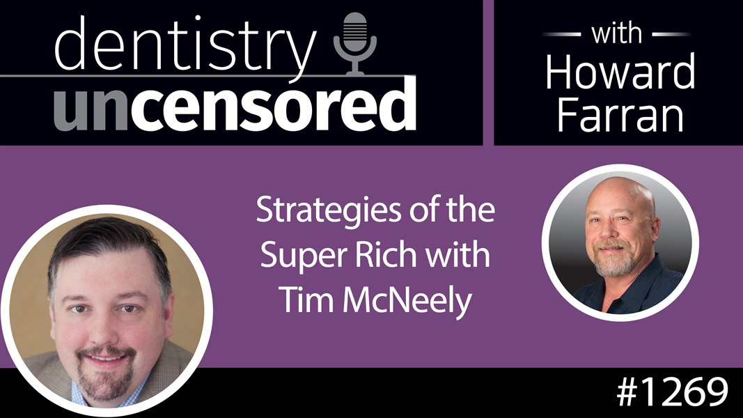1269 Strategies of the Super Rich with Tim McNeely : Dentistry Uncensored with Howard Farran