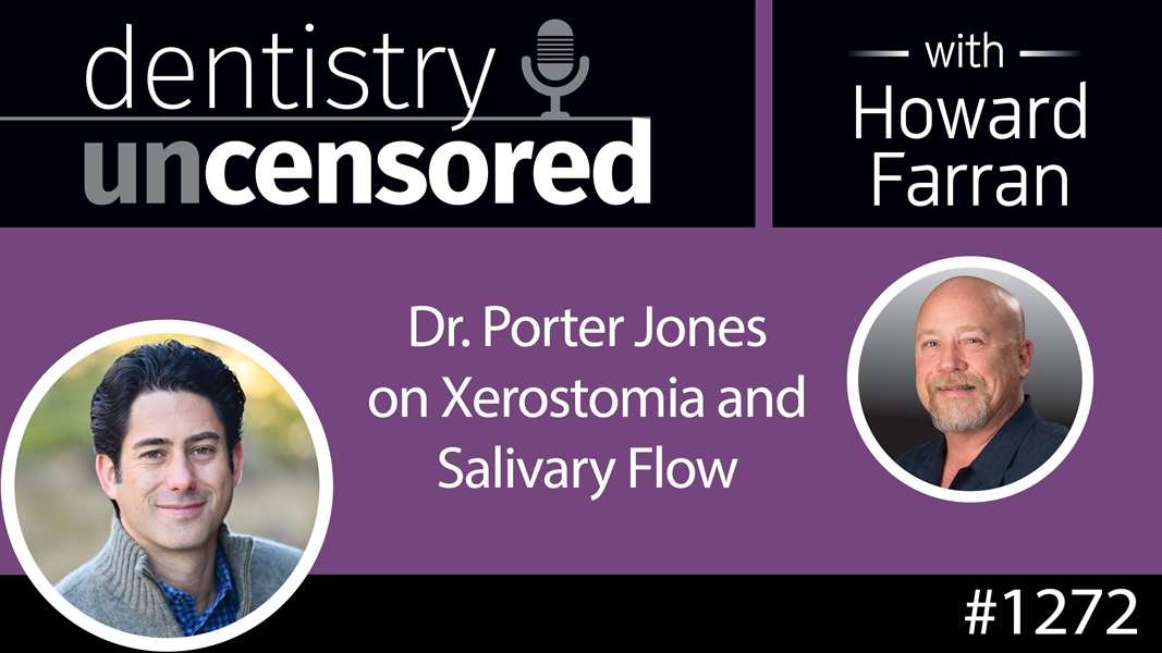 1272 Dr. Porter Jones on Xerostomia and Salivary Flow : Dentistry Uncensored with Howard Farran