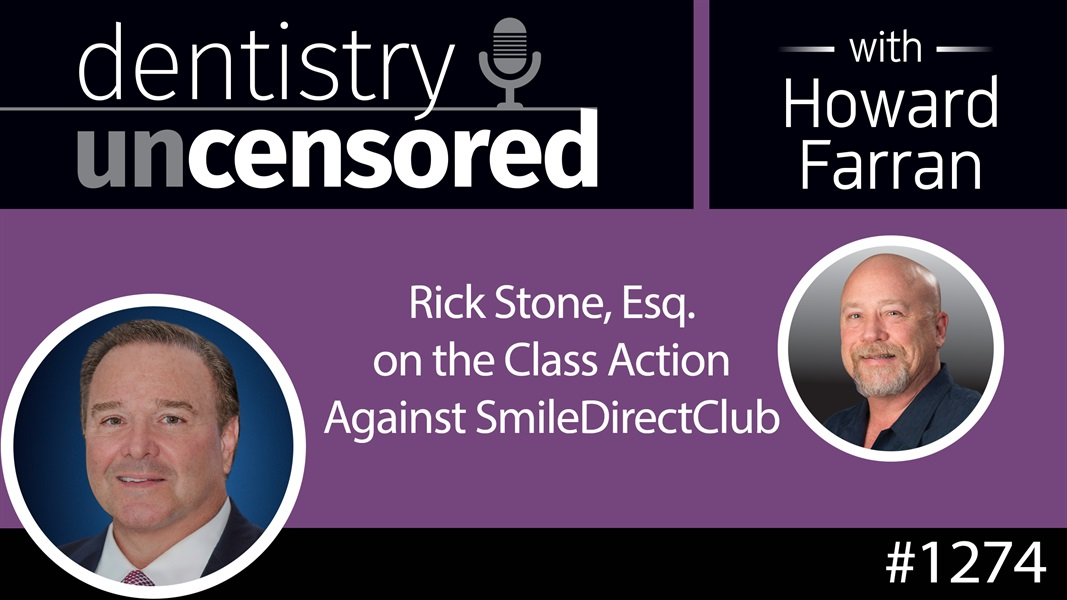 1274 Rick Stone, Esq. on the Class Action Against SmileDirectClub : Dentistry Uncensored with Howard Farran