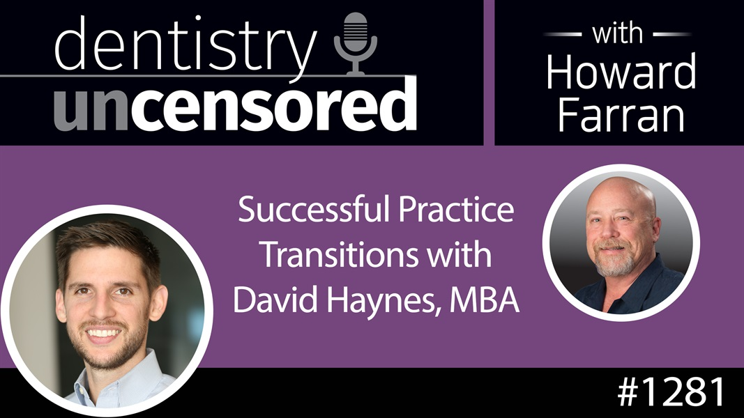 1281 Successful Practice Transitions with David Haynes, MBA : Dentistry Uncensored with Howard Farran