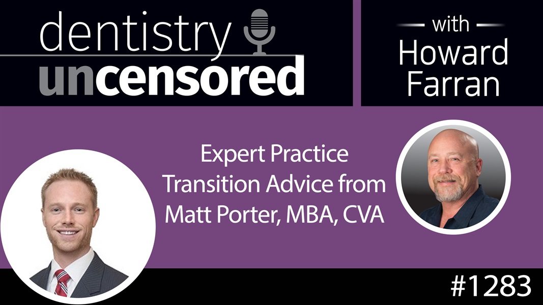 1283 Expert Practice Transition Advice from Matt Porter, MBA, CVA : Dentistry Uncensored with Howard Farran