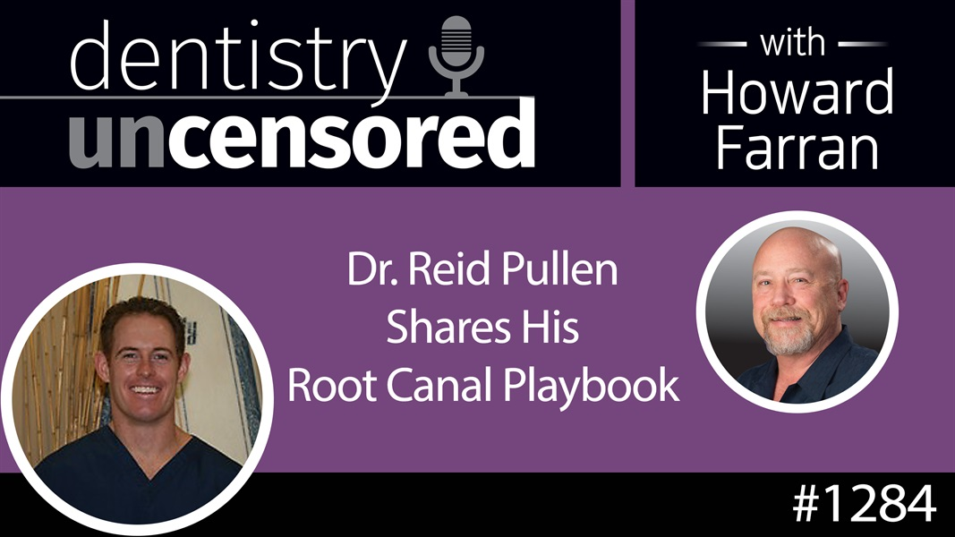 1284 Dr. Reid Pullen Shares His Root Canal Playbook : Dentistry Uncensored with Howard Farran