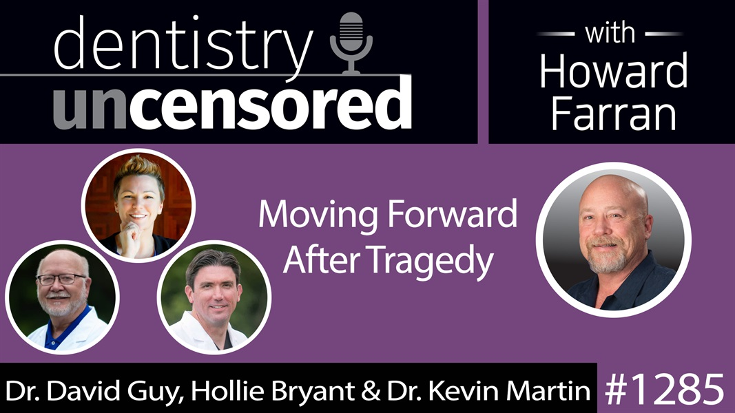 1285 Moving Forward After Tragedy with Dr. David Guy : Dentistry Uncensored with Howard Farran