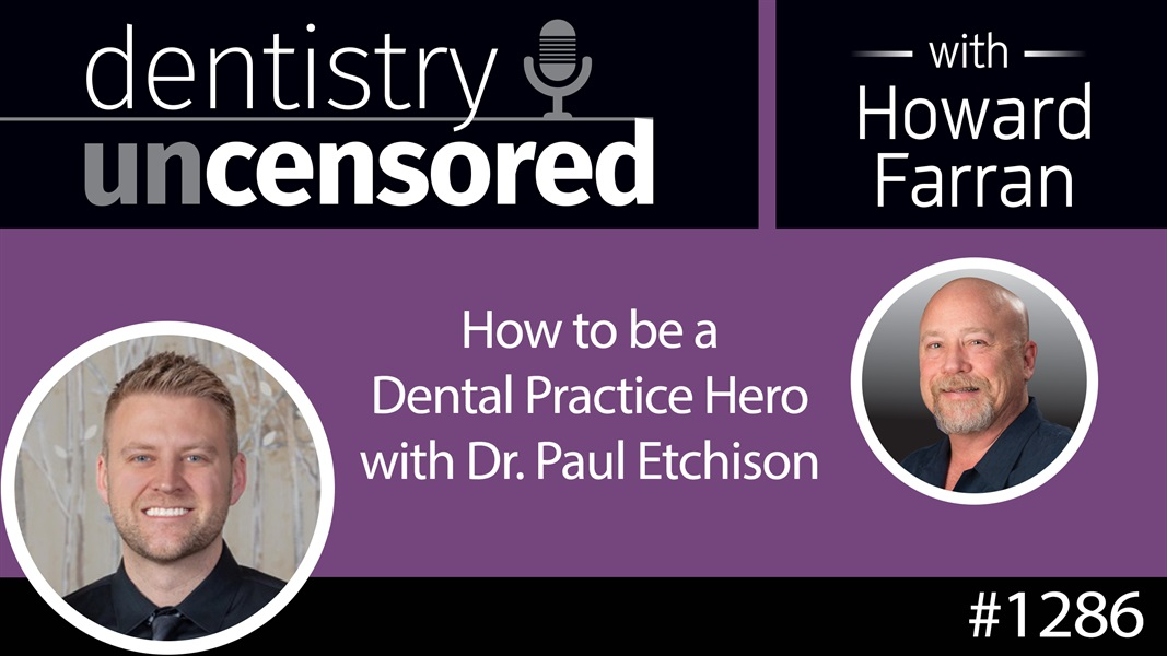 1286 How to be a Dental Practice Hero with Dr. Paul Etchison: Dentistry Uncensored with Howard Farran