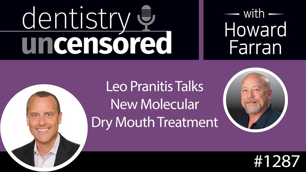 1287 Leo Pranitis Talks New Molecular Dry Mouth Treatment : Dentistry Uncensored w Howard Farran