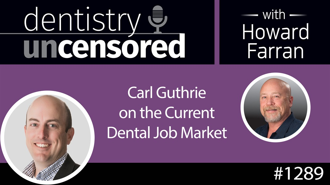 1289 Carl Guthrie on the Current Dental Job Market : Dentistry Uncensored with Howard Farran