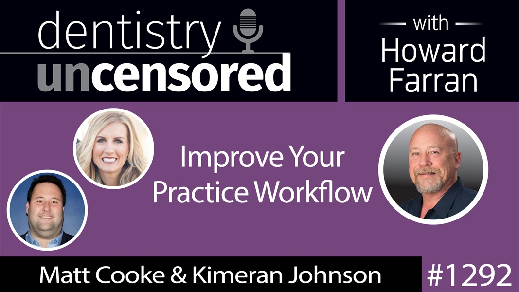 1292 Improve Your Practice Workflow with Matt Cooke & Kimeran Johnson : Dentistry Uncensored with Howard Farran