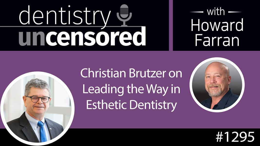 1295 Christian Brutzer on Leading the Way in Esthetic Dentistry : Dentistry Uncensored with Howard Farran