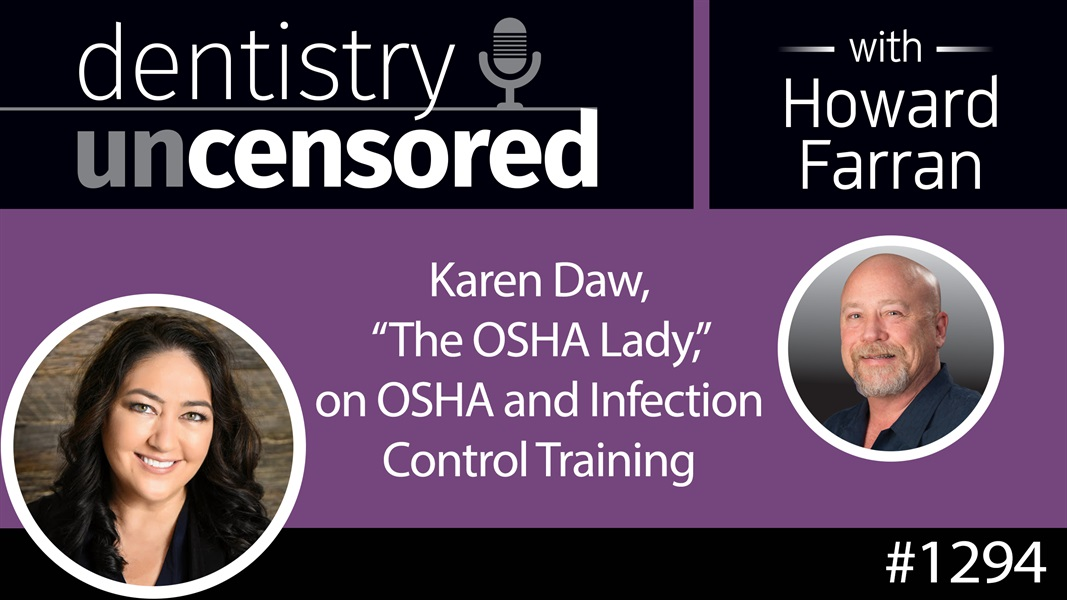 "1294 Karen Daw, ""The OSHA Lady,"" on OSHA and Infection Control Training : Dentistry Uncensored with Howard Farran"