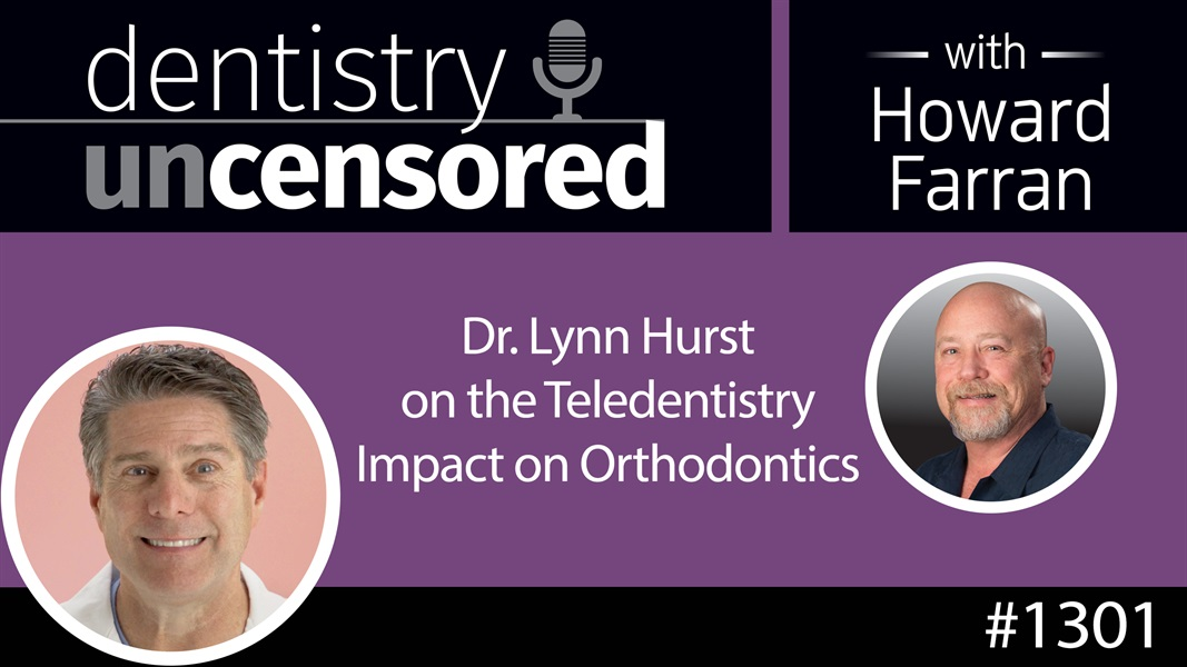 1301 Dr. Lynn Hurst on the Teledentistry Impact on Orthodontics : Dentistry Uncensored